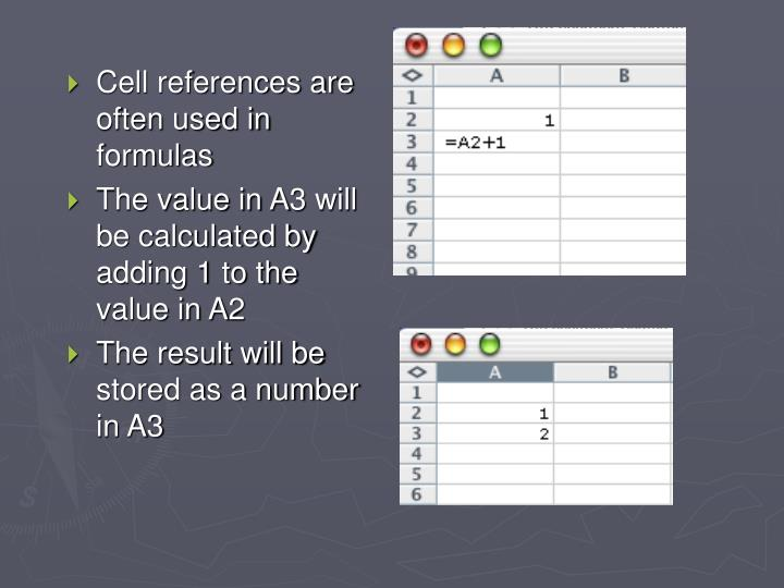 Cell references are often used in formulas