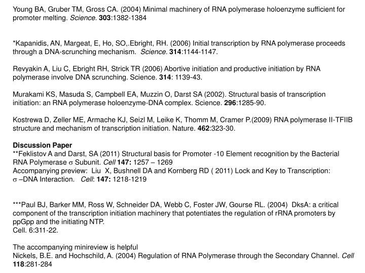 Young BA, Gruber TM, Gross CA. (2004) Minimal machinery of RNA polymerase holoenzyme sufficient for promoter melting.