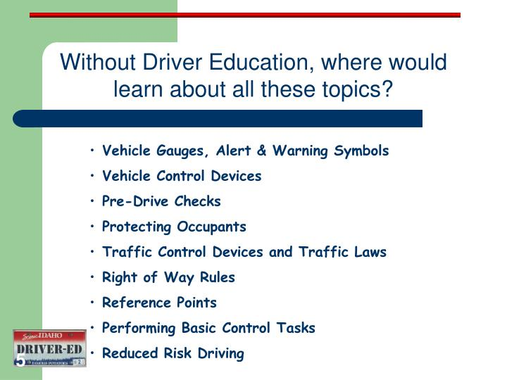 Without Driver Education, where would learn about all these topics?