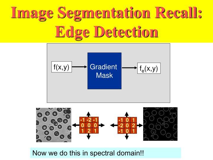 Image Segmentation Recall: Edge Detection