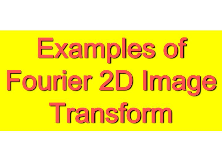 Examples of Fourier 2D Image Transform