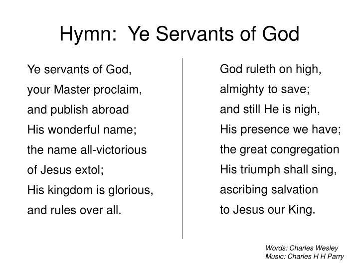 Ye servants of God,