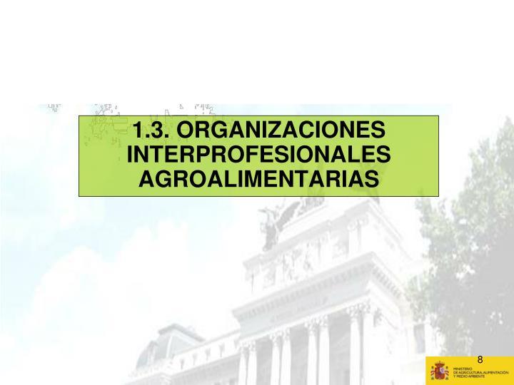 1.3. ORGANIZACIONES INTERPROFESIONALES AGROALIMENTARIAS