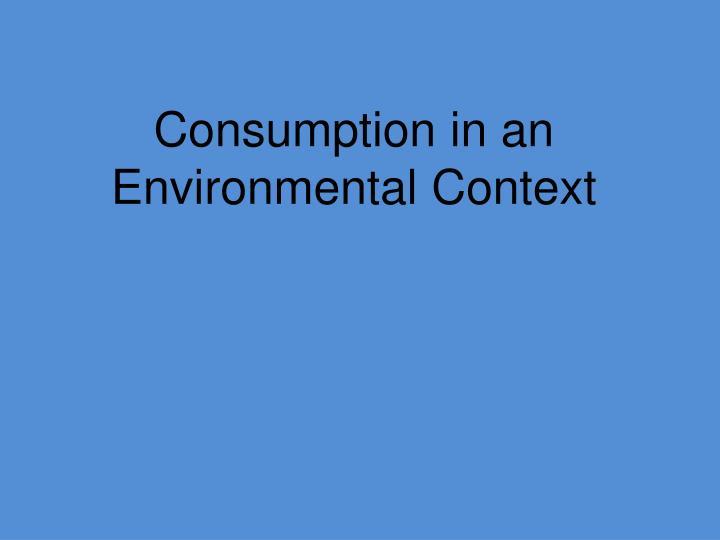 Consumption in an Environmental Context