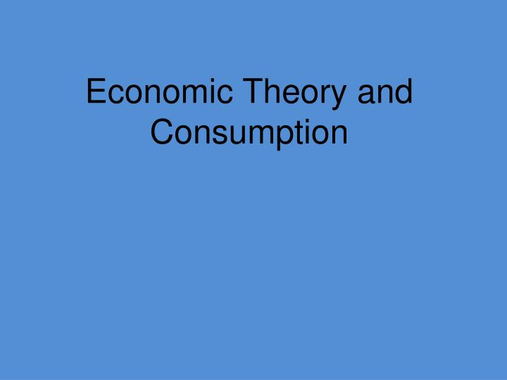 Economic Theory and Consumption