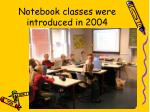 notebook classes were introduced in 2004