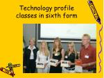 technology profile classes in sixth form