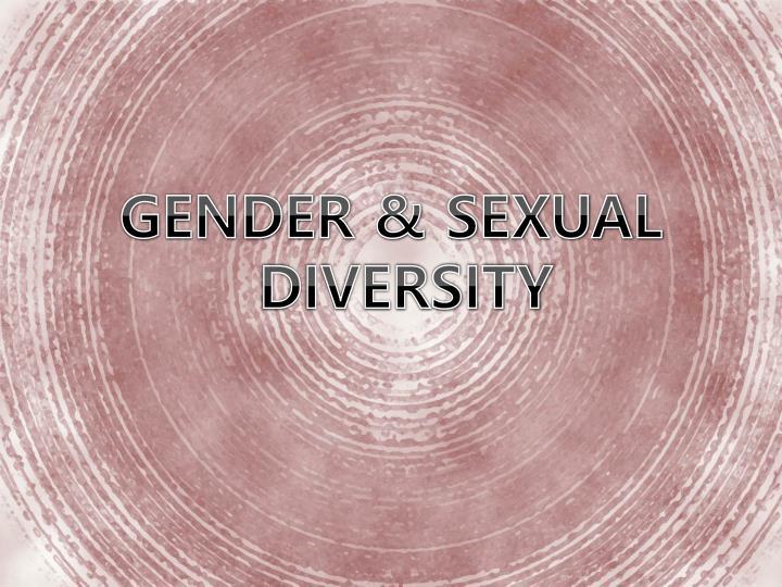 GENDER & SEXUAL      DIVERSITY