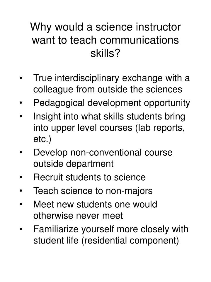 Why would a science instructor want to teach communications skills?