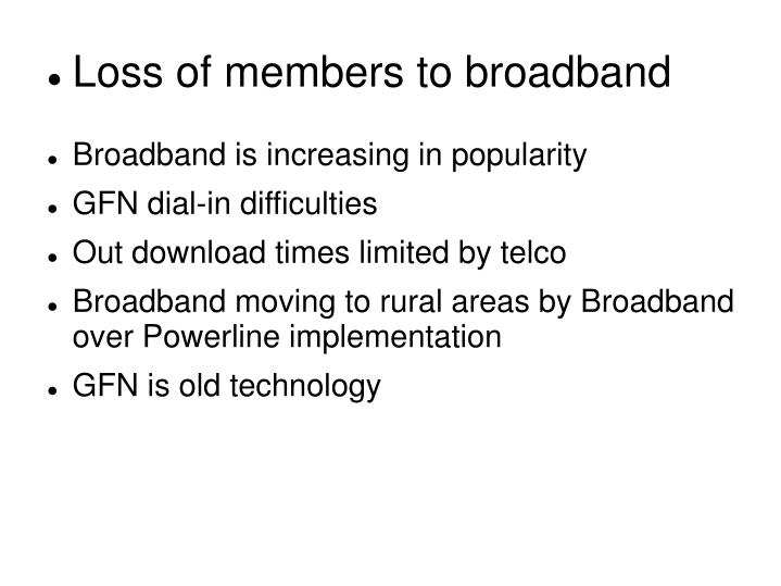 Loss of members to broadband