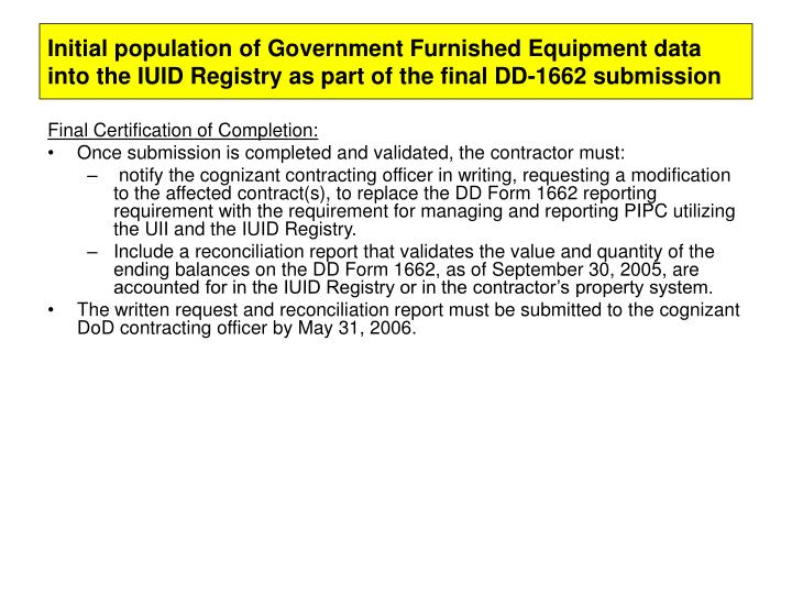Initial population of Government Furnished Equipment data into the IUID Registry as part of the final DD-1662 submission