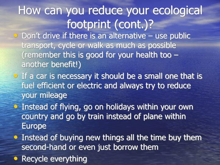 How can you reduce your ecological footprint (cont.)?
