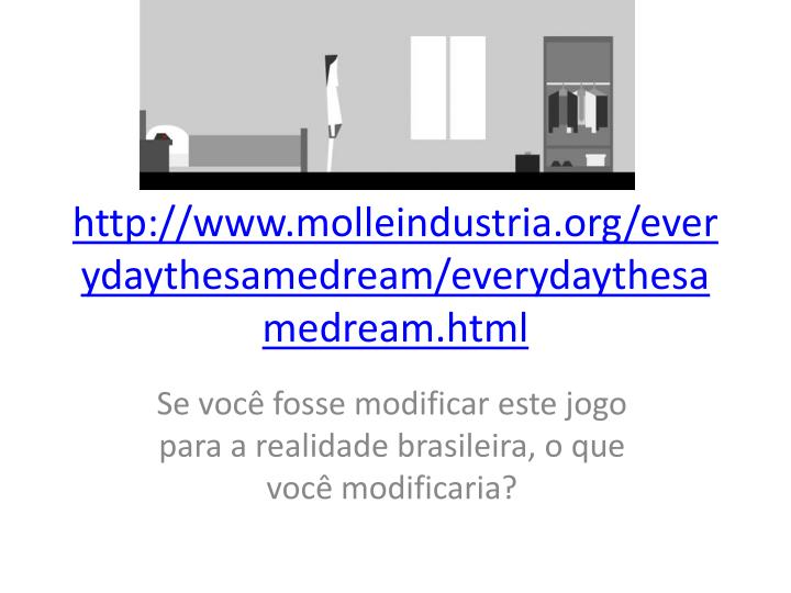 http://www.molleindustria.org/everydaythesamedream/everydaythesamedream.html