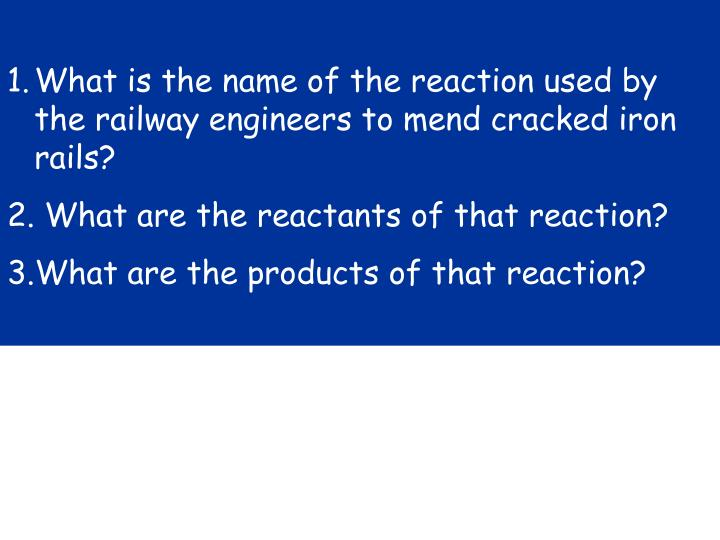 What is the name of the reaction used by the railway engineers to mend cracked iron rails?