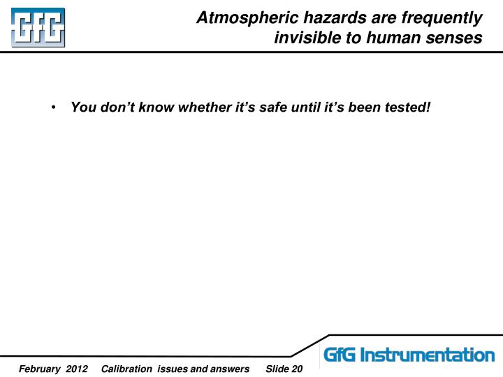 Atmospheric hazards are frequently invisible to human senses