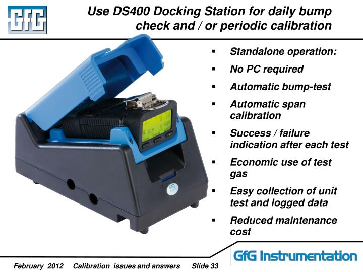 Use DS400 Docking Station for daily bump check and / or periodic calibration