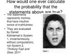 how would one ever calculate the probability that the statements above are true