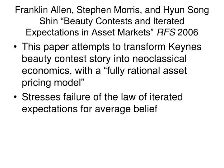 """Franklin Allen, Stephen Morris, and Hyun Song Shin """"Beauty Contests and Iterated Expectations in Asset Markets"""""""