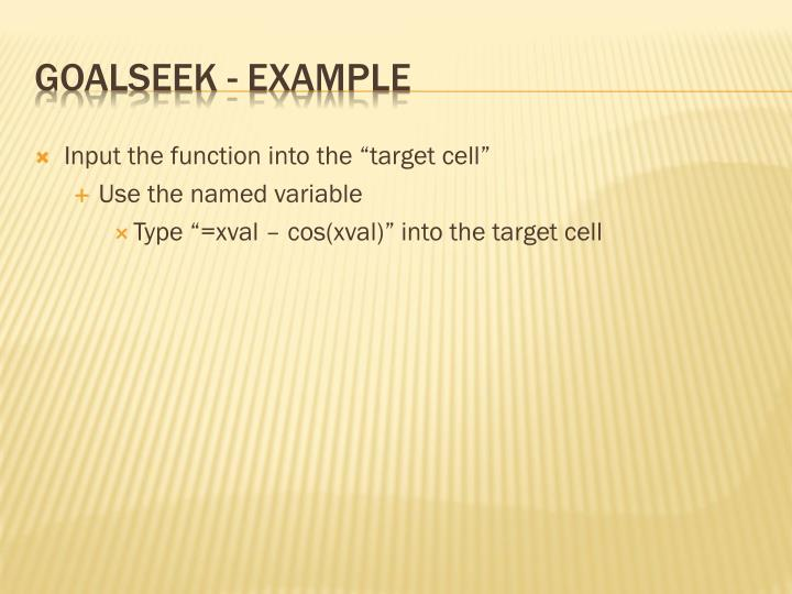 "Input the function into the ""target cell"""