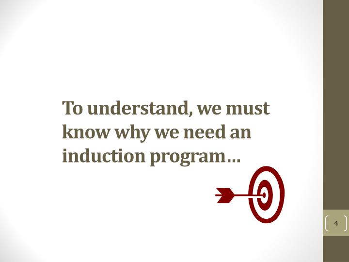 To understand, we must know why we need an induction program…