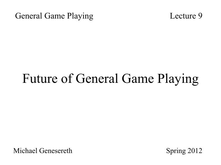 General Game PlayingLecture 9