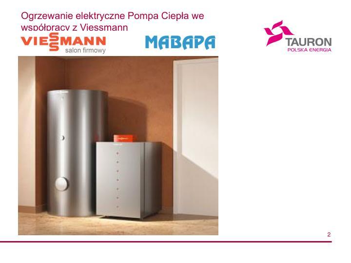Ogrzewanie elektryczne Pompa Ciepła we współpracy z Viessmann