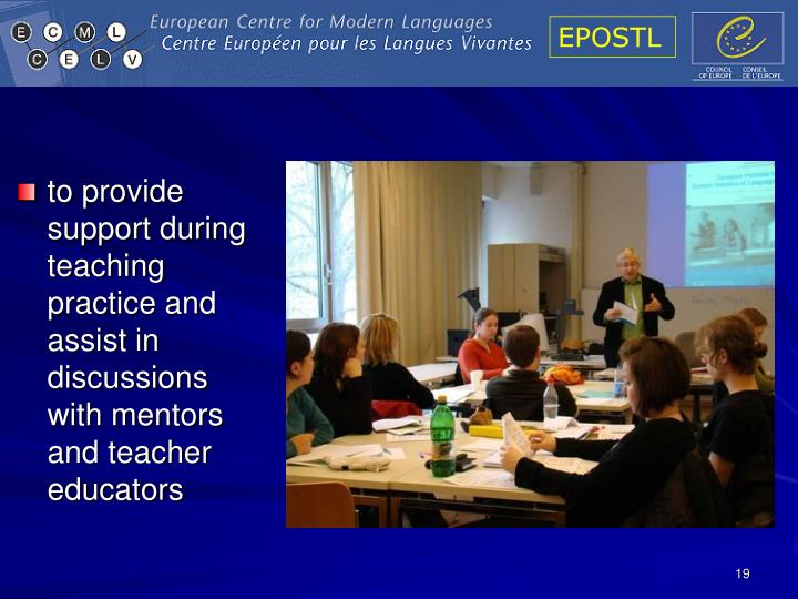 to provide support during teaching practice and assist in discussions with mentors and teacher educators