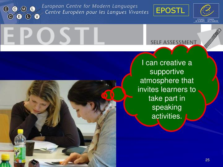 I can creative a supportive atmosphere that invites learners to take part in speaking activities.