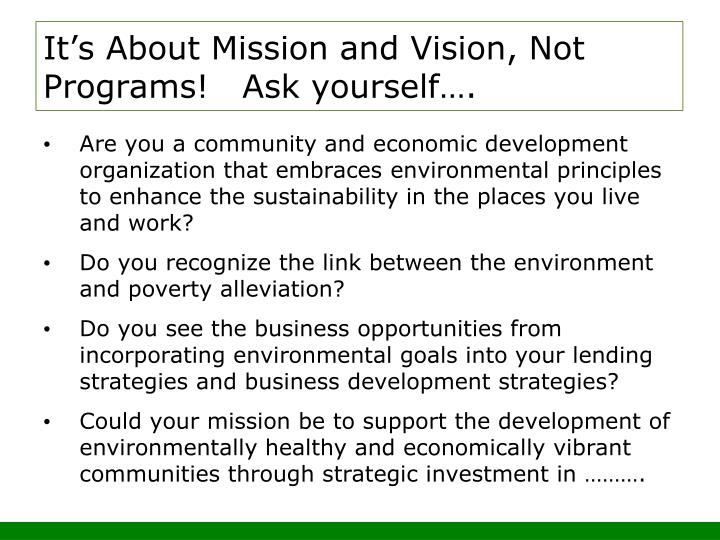 It's About Mission and Vision, Not Programs!   Ask yourself….