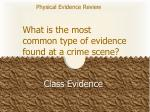 what is the most common type of evidence found at a crime scene