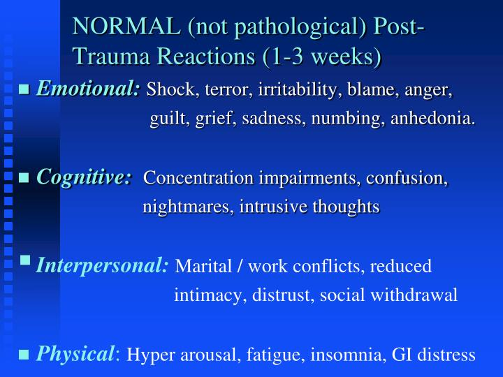 Normal not pathological post trauma reactions 1 3 weeks