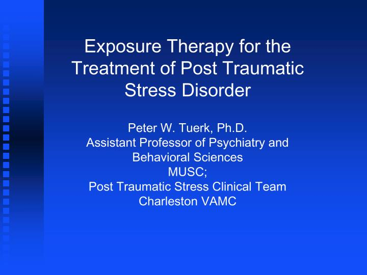 Exposure Therapy for the Treatment of Post Traumatic Stress Disorder