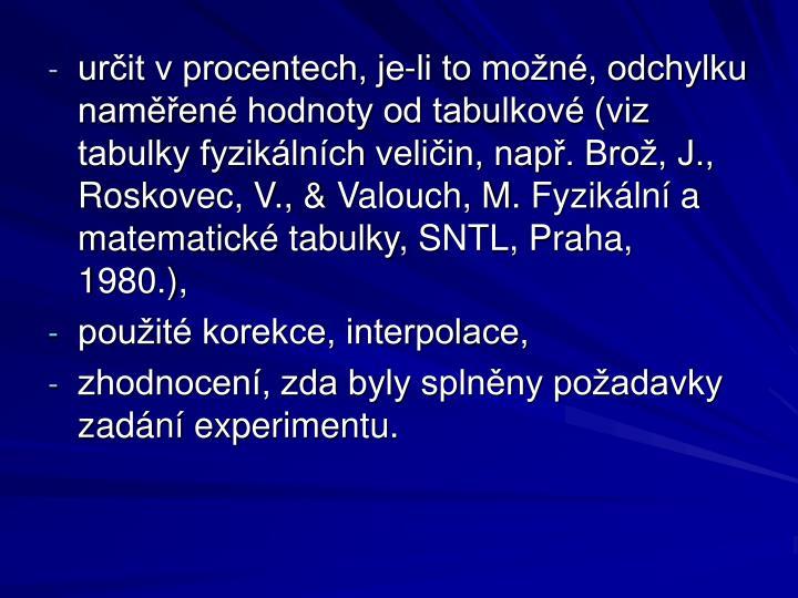 určit v procentech, je-li to možné, odchylku naměřené hodnoty od tabulkové (viz tabulky fyzikálních veličin, např. Brož, J., Roskovec, V.,