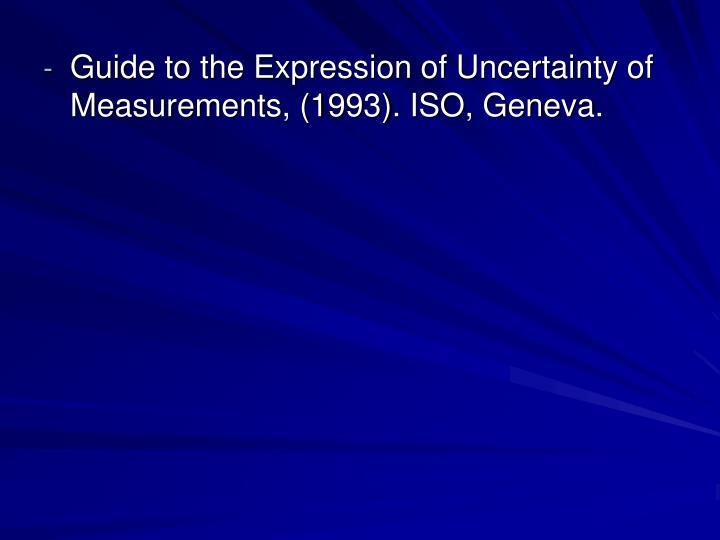 Guide to the Expression of Uncertainty of Measurements, (1993). ISO, Geneva.