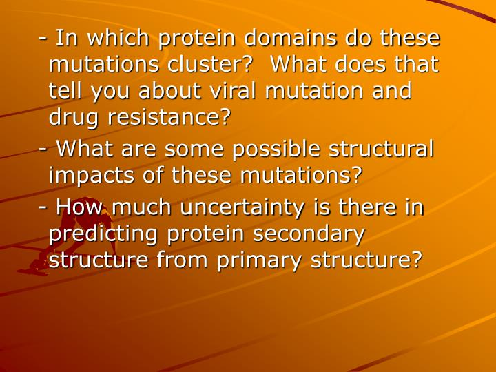 - In which protein domains do these mutations cluster?  What does that tell you about viral mutation and drug resistance?