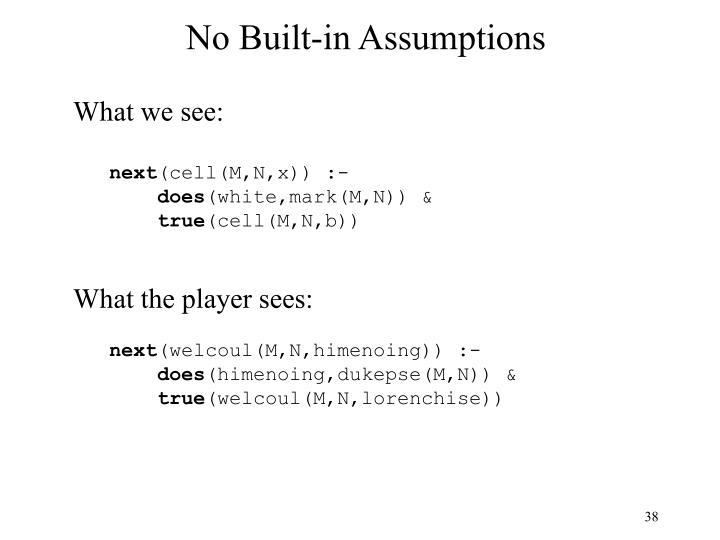 No Built-in Assumptions
