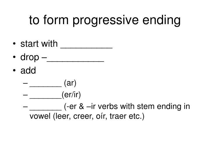 to form progressive ending