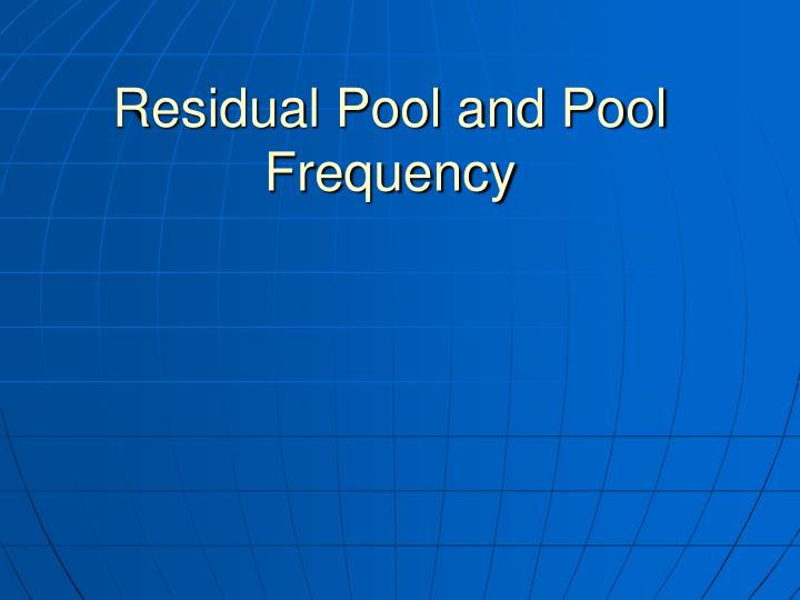 Residual Pool and Pool Frequency