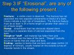 step 3 if erosional are any of the following present