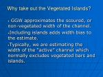 why take out the vegetated islands