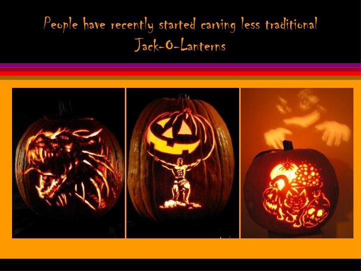 People have recently started carving less traditional Jack-O-Lanterns
