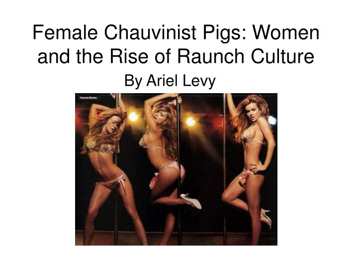Female chauvinist pigs women and the rise of raunch culture