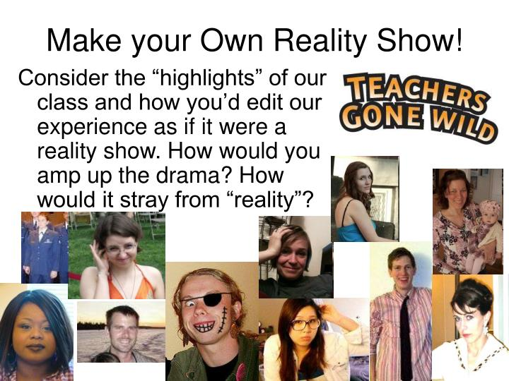 Make your Own Reality Show!