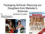 packaging girlhood rescuing our daughters from marketer s schemes