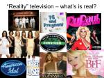reality television what s is real