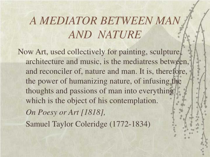 A MEDIATOR BETWEEN MAN AND  NATURE