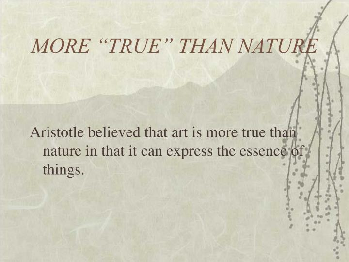 """MORE """"TRUE"""" THAN NATURE"""