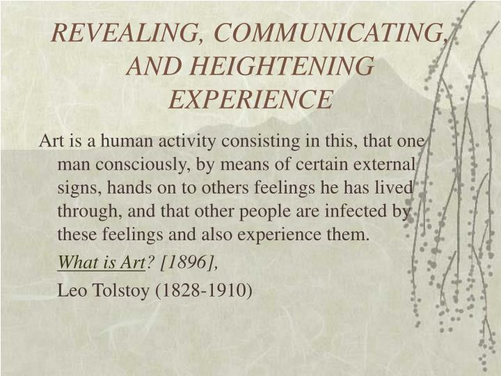 REVEALING, COMMUNICATING, AND HEIGHTENING EXPERIENCE