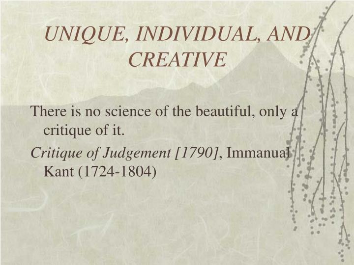 UNIQUE, INDIVIDUAL, AND CREATIVE