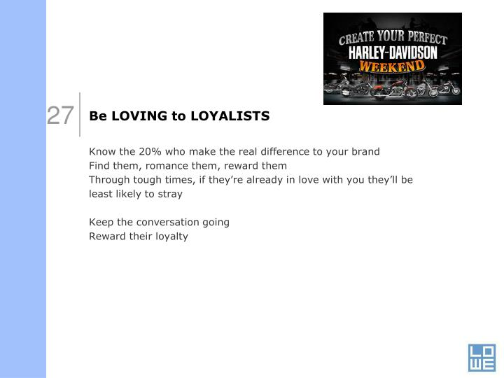 Be LOVING to LOYALISTS